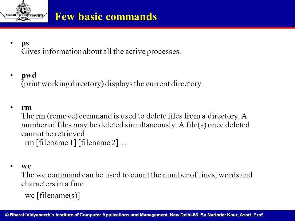 Few basic commands ps Gives information about all the active processes. pwd (print working directory) displays the current directory.