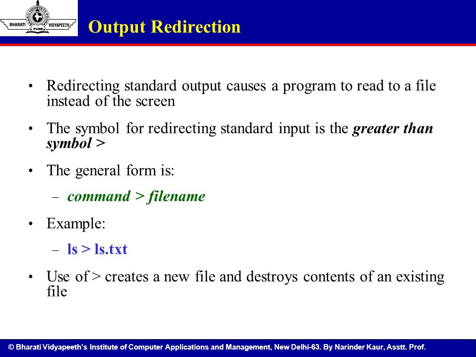 Output Redirection Redirecting standard output causes a program to read to a file instead of the screen.