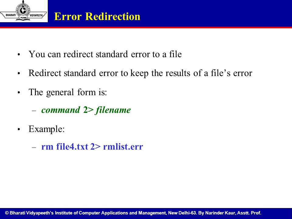 Error Redirection You can redirect standard error to a file