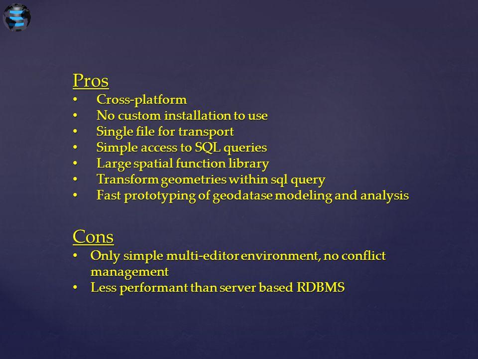 Pros Cons Cross-platform No custom installation to use