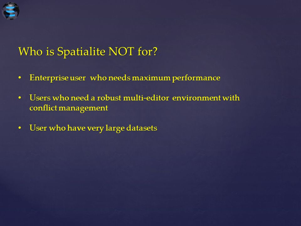 Who is Spatialite NOT for