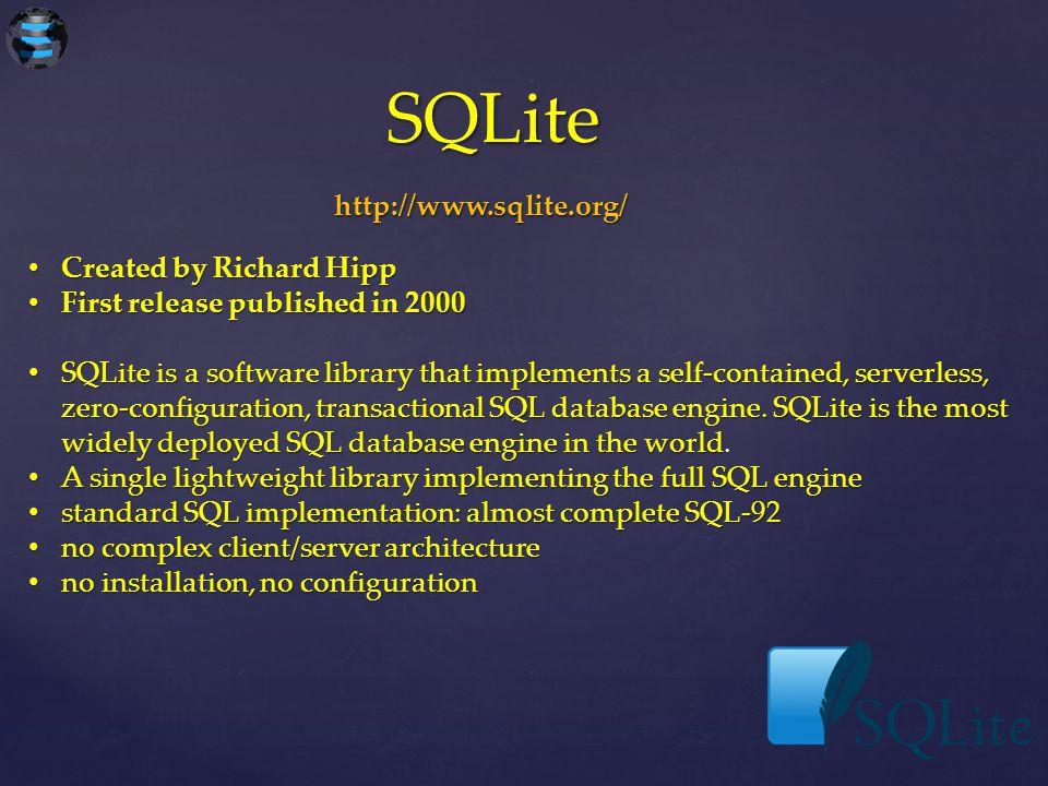 SQLite http://www.sqlite.org/ Created by Richard Hipp