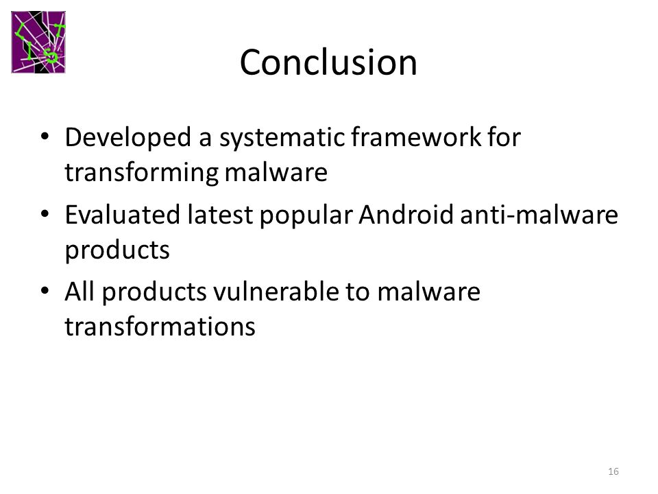 Conclusion Developed a systematic framework for transforming malware