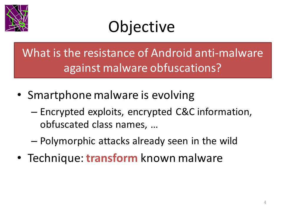 Objective What is the resistance of Android anti-malware against malware obfuscations Smartphone malware is evolving.
