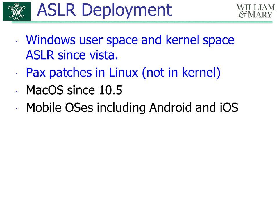ASLR Deployment Windows user space and kernel space ASLR since vista.
