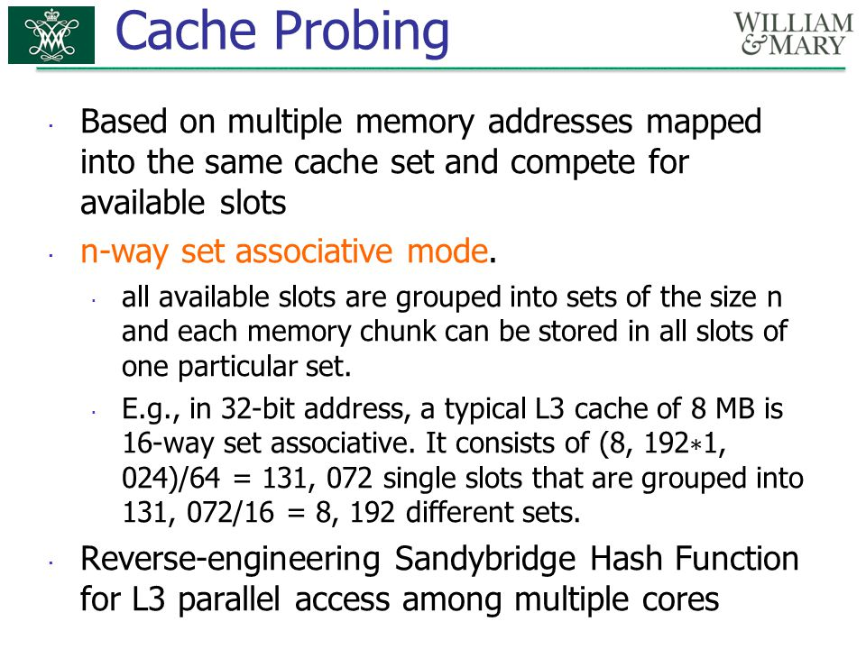 Cache Probing Based on multiple memory addresses mapped into the same cache set and compete for available slots.