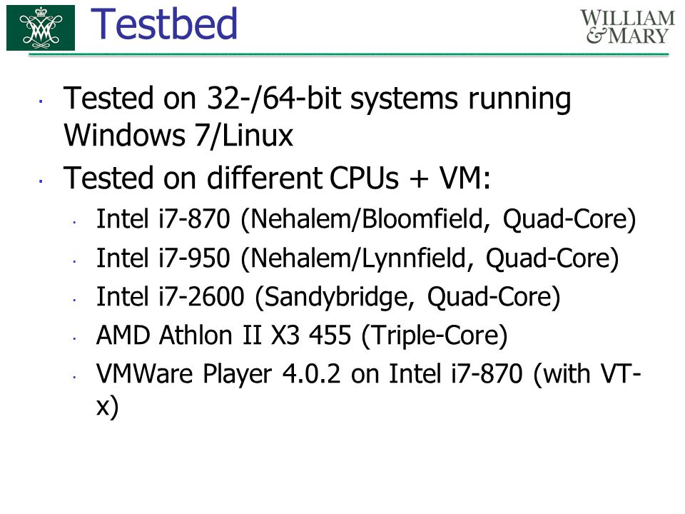 Testbed Tested on 32-/64-bit systems running Windows 7/Linux