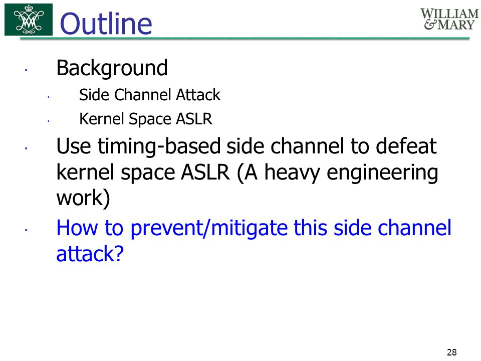 Outline Background. Side Channel Attack. Kernel Space ASLR. Use timing-based side channel to defeat kernel space ASLR (A heavy engineering work)