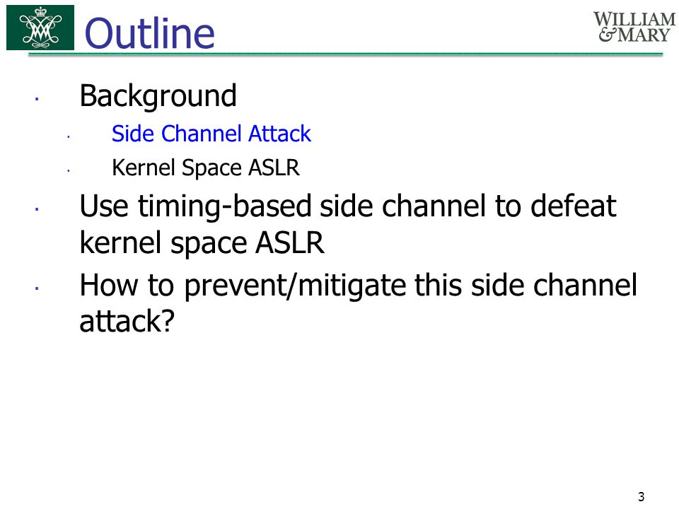 Outline Background. Side Channel Attack. Kernel Space ASLR. Use timing-based side channel to defeat kernel space ASLR.