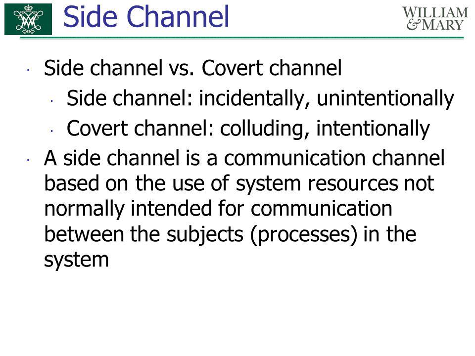 Side Channel Side channel vs. Covert channel