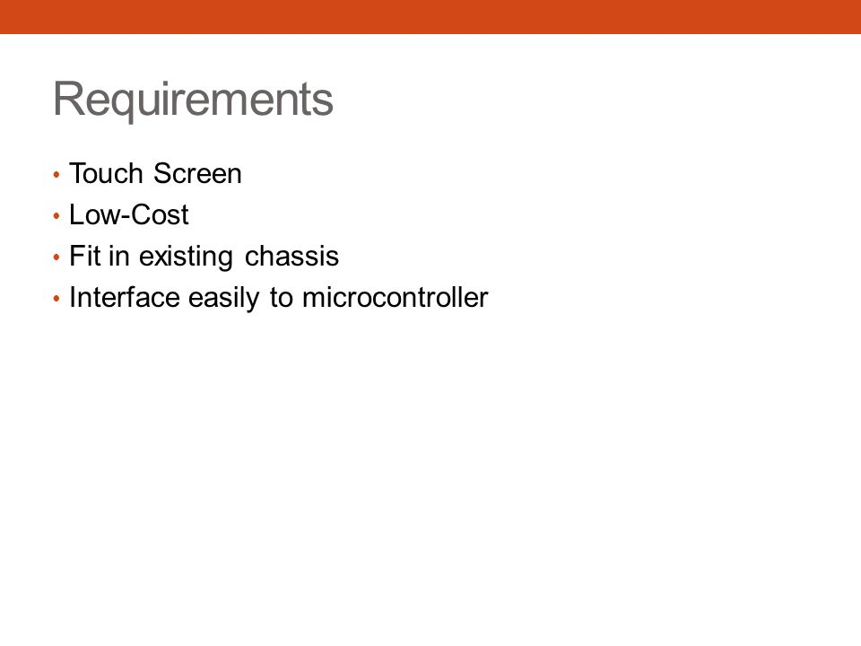 Requirements Touch Screen Low-Cost Fit in existing chassis