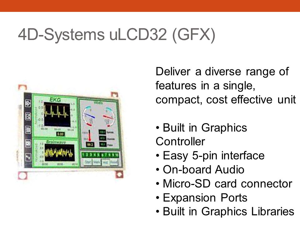 4D-Systems uLCD32 (GFX) Deliver a diverse range of features in a single, compact, cost effective unit.