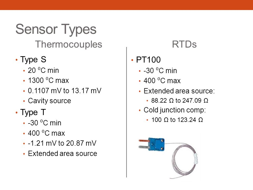 Sensor Types Thermocouples RTDs Type S PT100 Type T 20 ⁰C min