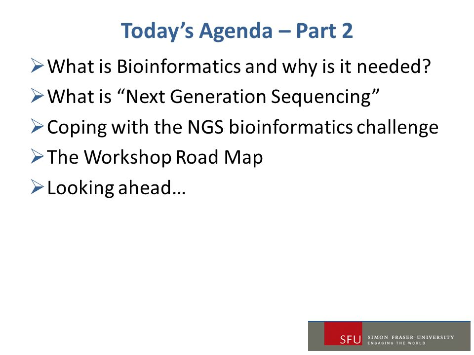 Today's Agenda – Part 2 What is Bioinformatics and why is it needed