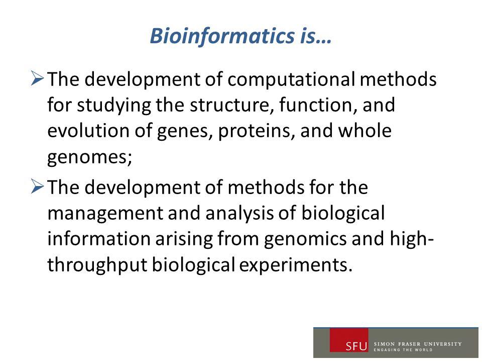 Bioinformatics is…