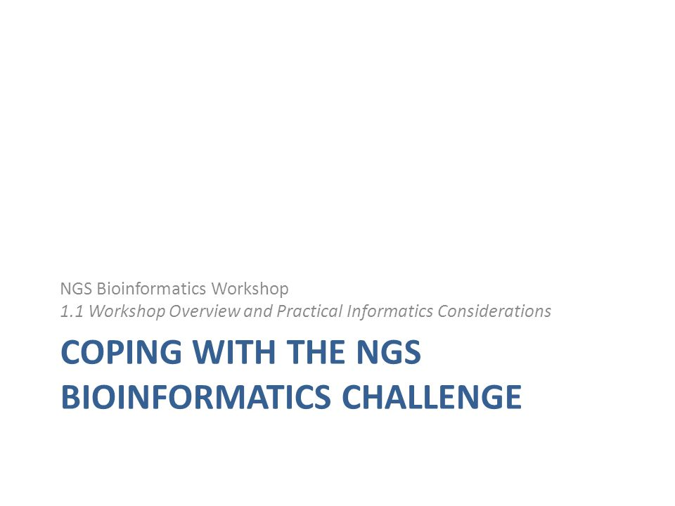 Coping with the NGS bioinformatics challenge