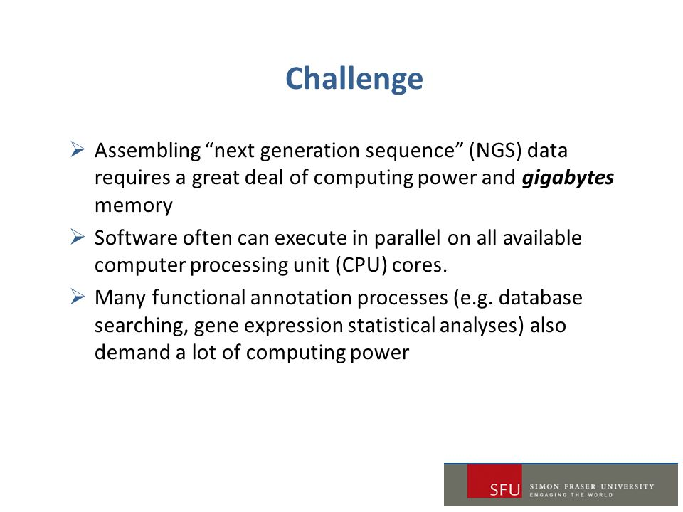 Challenge Assembling next generation sequence (NGS) data requires a great deal of computing power and gigabytes memory.