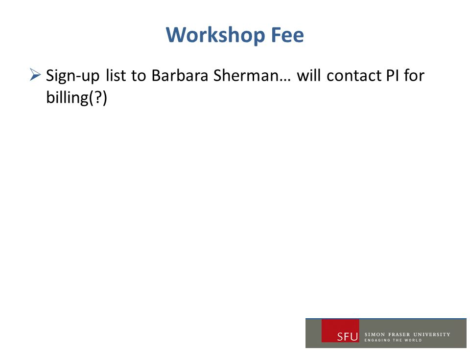 Workshop Fee Sign-up list to Barbara Sherman… will contact PI for billing( )
