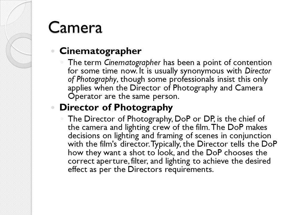 Camera Cinematographer Director of Photography
