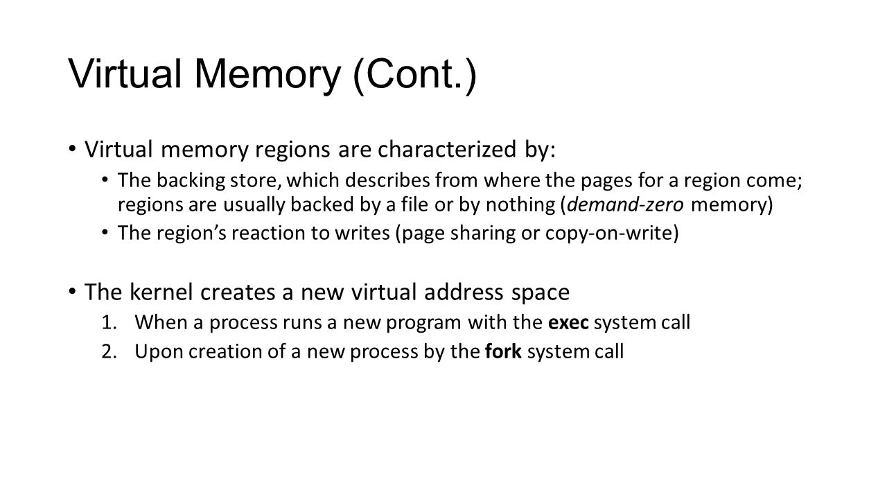 Virtual Memory (Cont.) Virtual memory regions are characterized by: