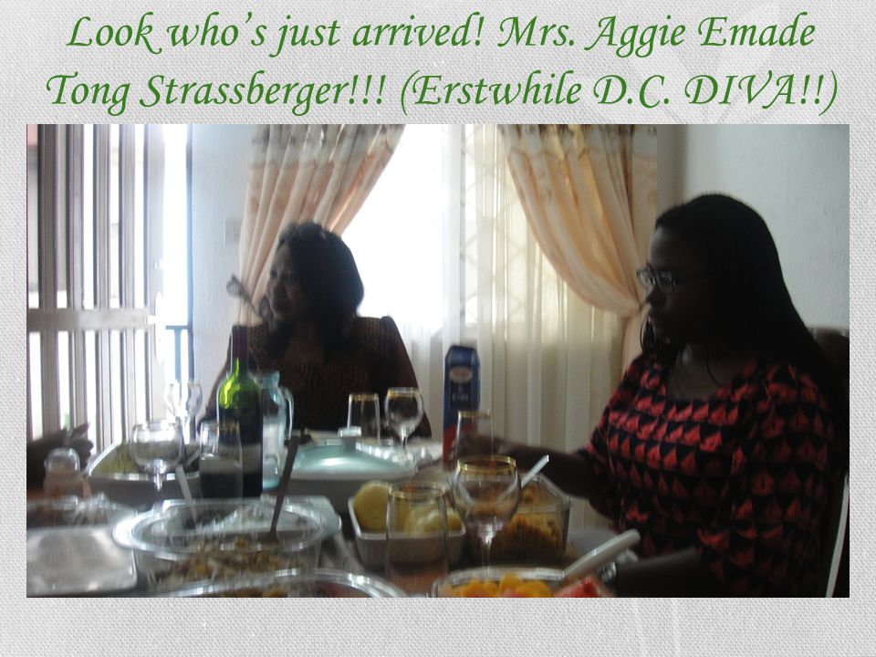 Look who's just arrived. Mrs. Aggie Emade Tong Strassberger