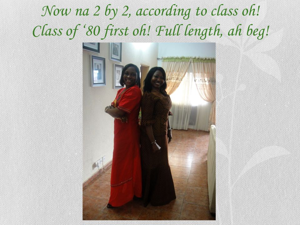 Now na 2 by 2, according to class oh. Class of '80 first oh