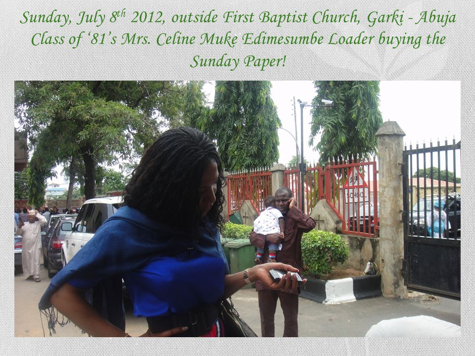 Sunday, July 8th 2012, outside First Baptist Church, Garki - Abuja Class of '81's Mrs.