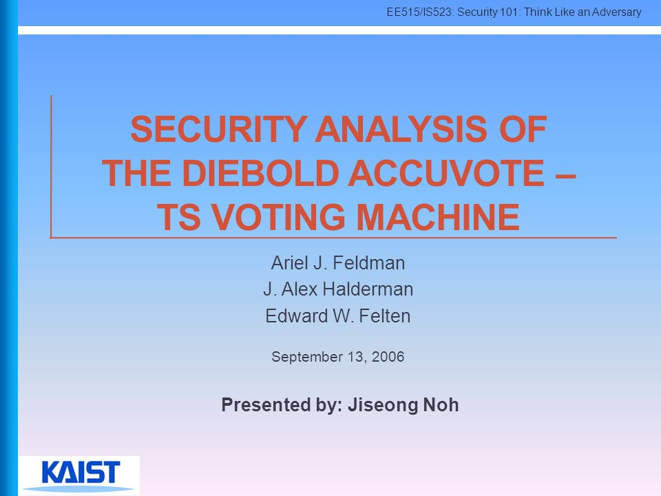 SECURITY ANALYSIS OF THE DIEBOLD ACCUVOTE – TS VOTING MACHINE