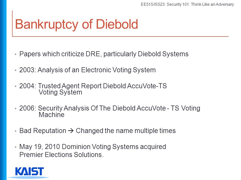 Bankruptcy of Diebold Papers which criticize DRE, particularly Diebold Systems. 2003: Analysis of an Electronic Voting System.