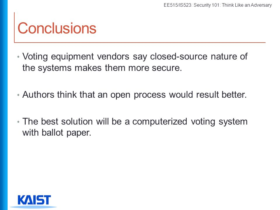 Conclusions Voting equipment vendors say closed-source nature of the systems makes them more secure.