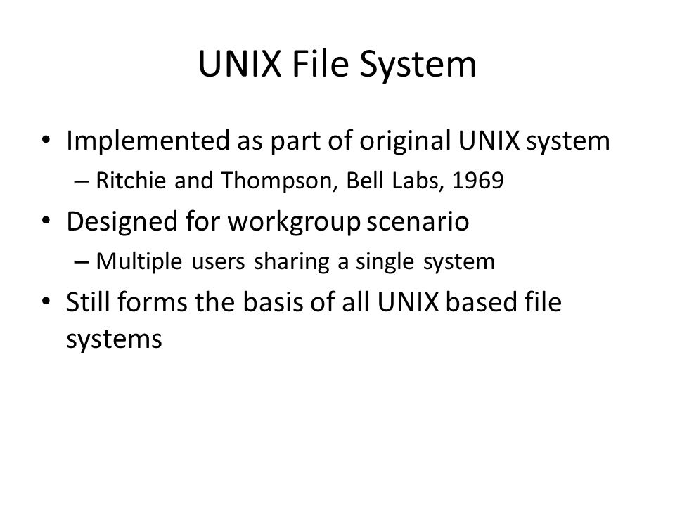 UNIX File System Implemented as part of original UNIX system
