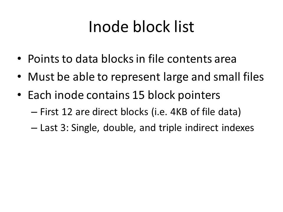 Inode block list Points to data blocks in file contents area