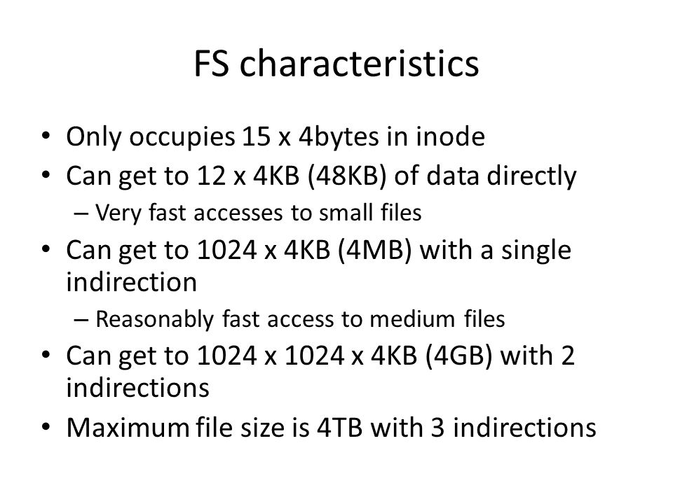 FS characteristics Only occupies 15 x 4bytes in inode