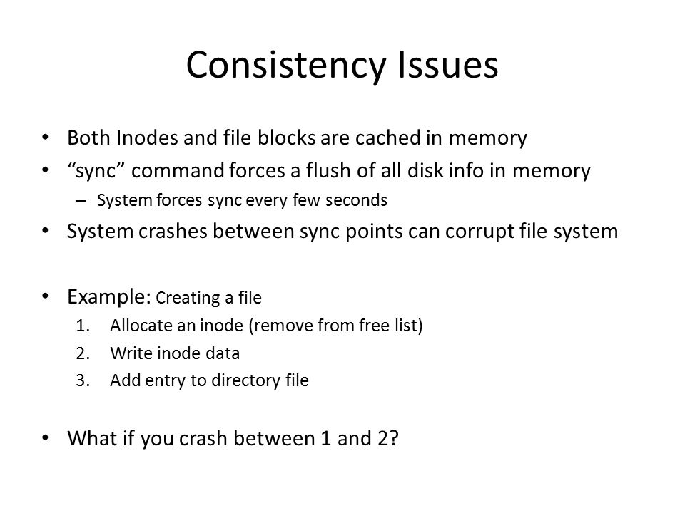 Consistency Issues Both Inodes and file blocks are cached in memory