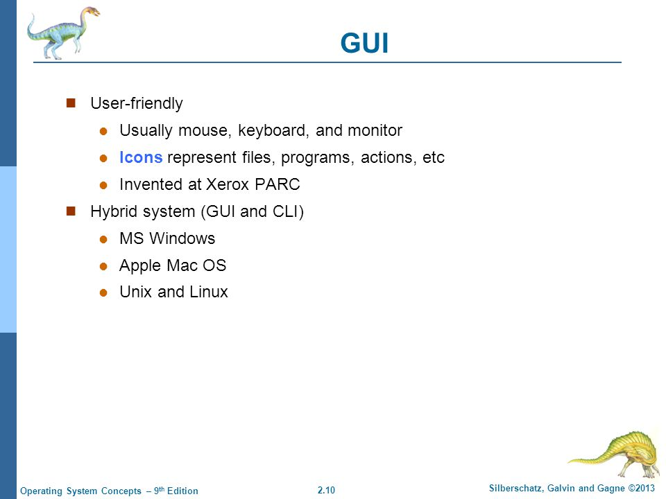 GUI User-friendly Usually mouse, keyboard, and monitor