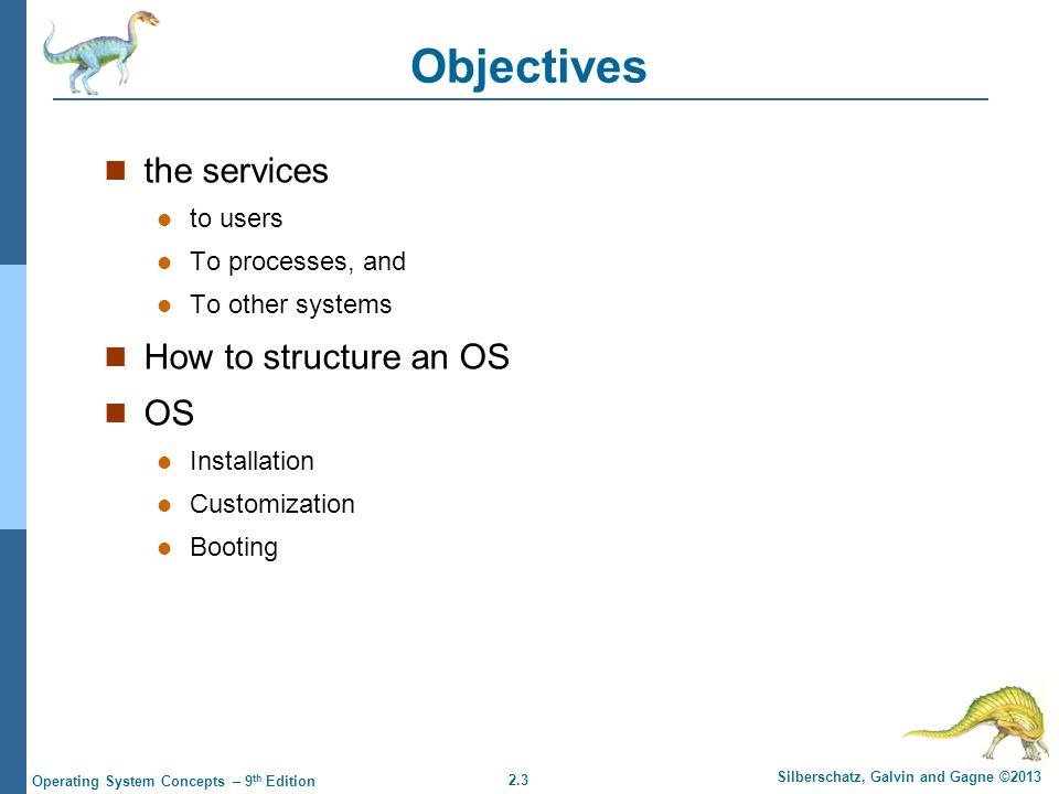 Objectives the services How to structure an OS OS to users