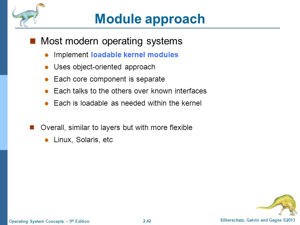 Module approach Most modern operating systems