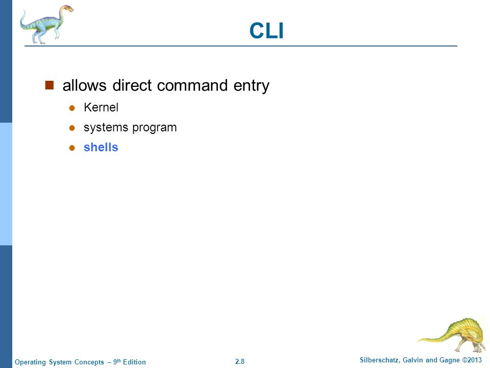 CLI allows direct command entry Kernel systems program shells