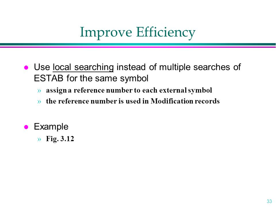 Improve Efficiency Use local searching instead of multiple searches of ESTAB for the same symbol. assign a reference number to each external symbol.