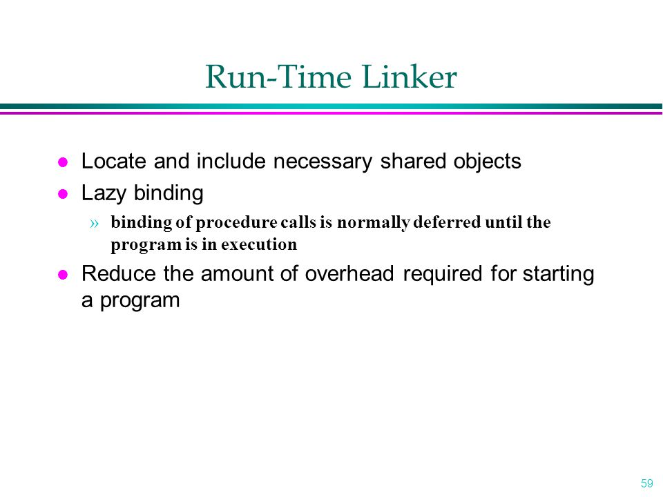 Run-Time Linker Locate and include necessary shared objects