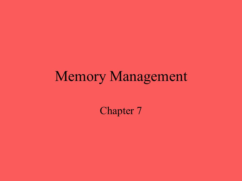 Memory Management Chapter 7