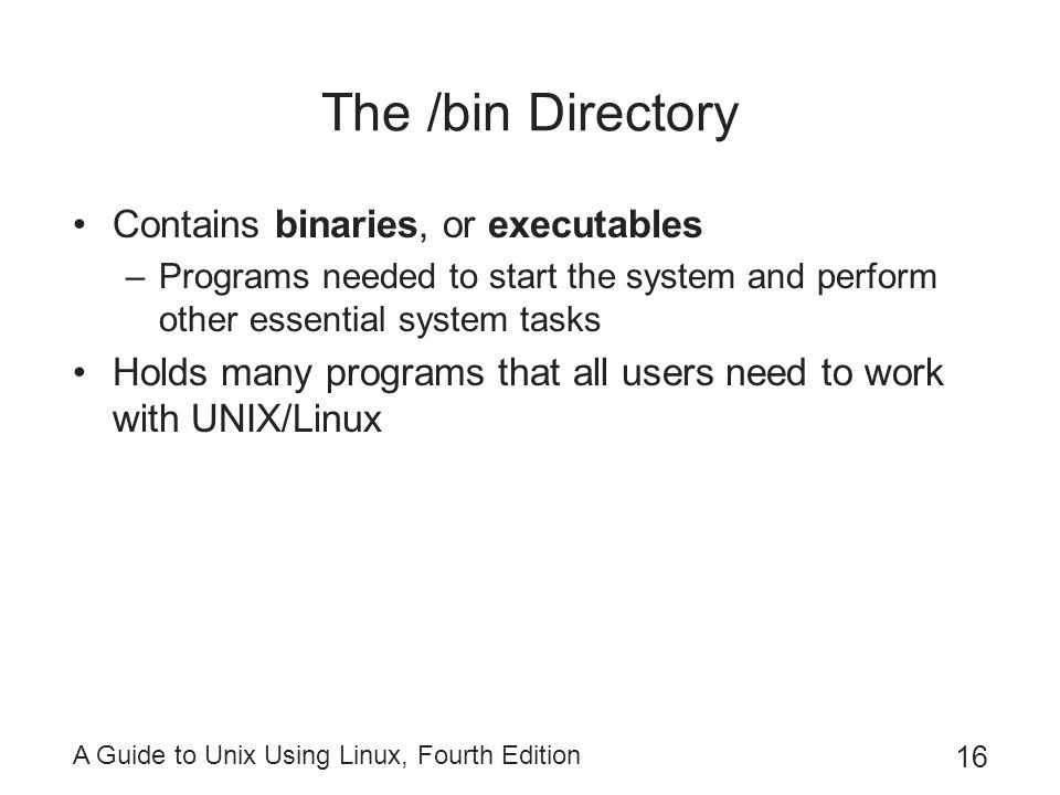 The /bin Directory Contains binaries, or executables
