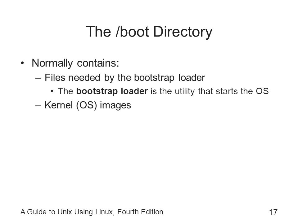The /boot Directory Normally contains: