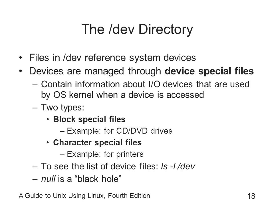 The /dev Directory Files in /dev reference system devices