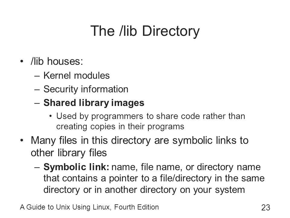 The /lib Directory /lib houses: