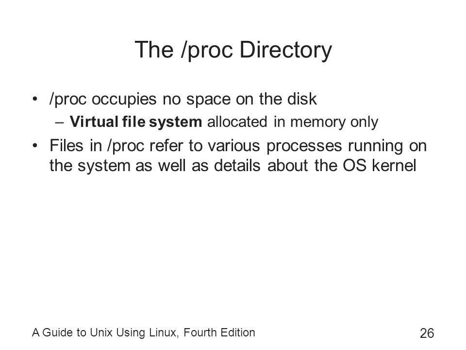 The /proc Directory /proc occupies no space on the disk