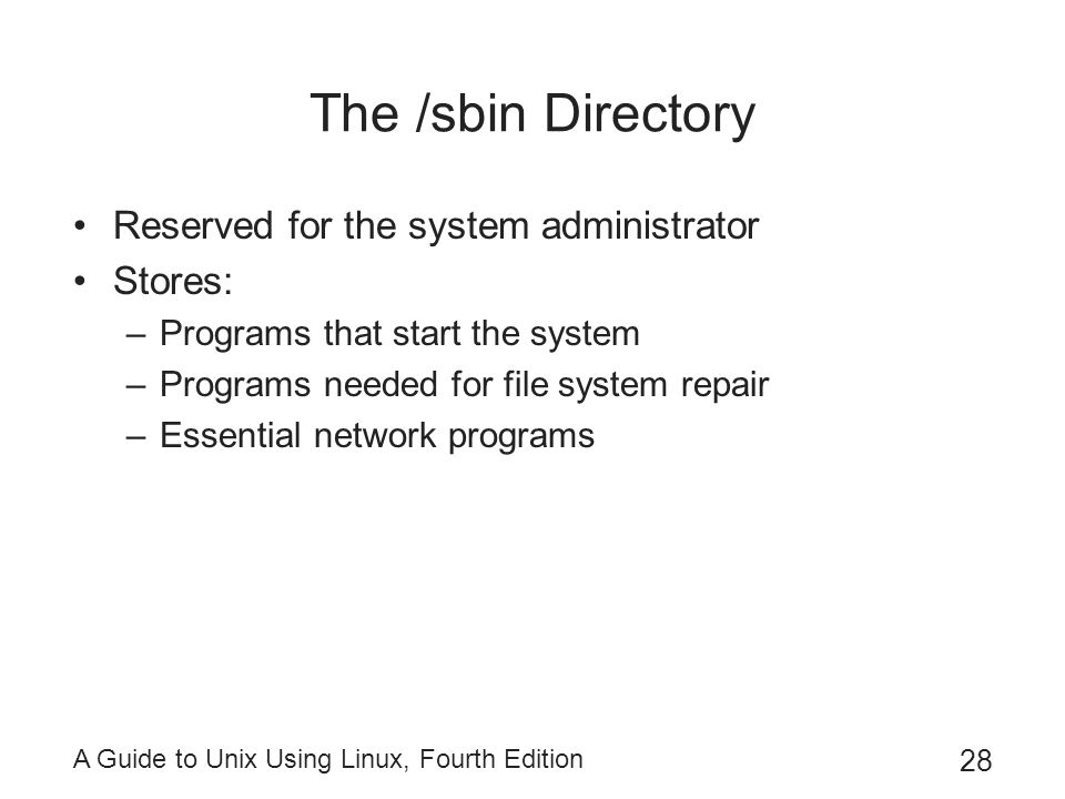 The /sbin Directory Reserved for the system administrator Stores: