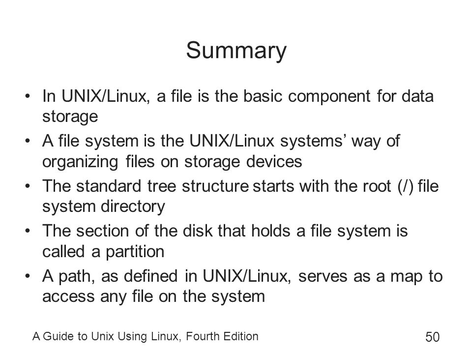 Summary In UNIX/Linux, a file is the basic component for data storage
