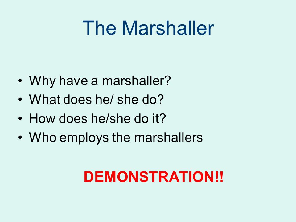 The Marshaller Why have a marshaller What does he/ she do