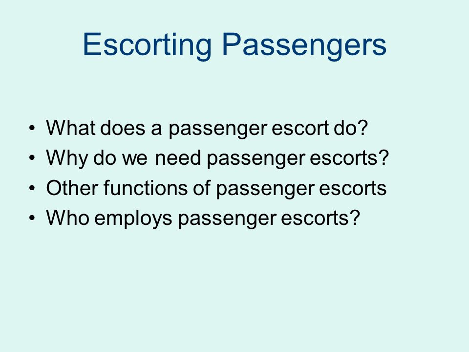 Escorting Passengers What does a passenger escort do